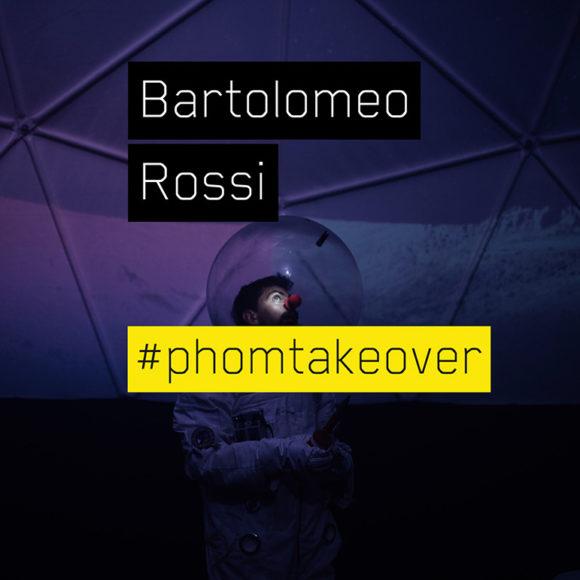 #PhomTakeover – #11 – Bartolomeo Rossi (ITA)